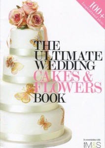The Ultimate Wedding Cakes & Flowers Book Cakes by Robin